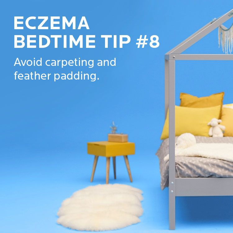 Eczema tip. Avoid carpeting and feather padding